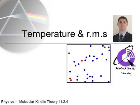 Temperature & r.m.s Physics – Molecular Kinetic Theory 11.2.4.