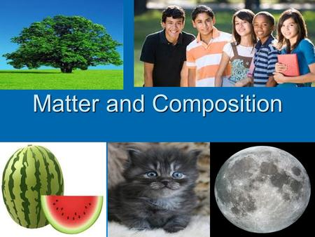 Matter and Composition What is matter?  MATTER is anything which has mass and occupies space.  Matter is all things that we can see, feel, and smell.