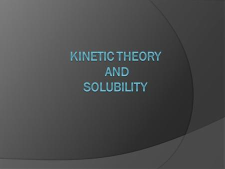 "Kinetic Theory  3 Basic ""assumptions"" All matter is composed of small particles [molecules, atoms and ions] The particles are in constant, random motion."