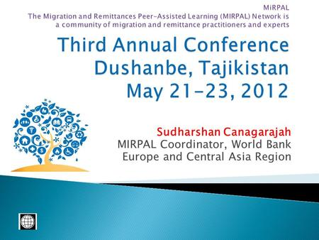 Sudharshan Canagarajah MIRPAL Coordinator, World Bank Europe and Central Asia Region.