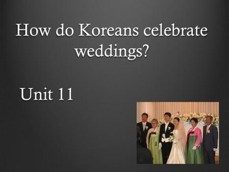 How do Koreans celebrate weddings? Unit 11. Wedding Ceremony.