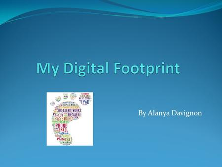 By Alanya Davignon. How might your digital footprint affect your future opportunities? 1. Part of the application process for university or college is.