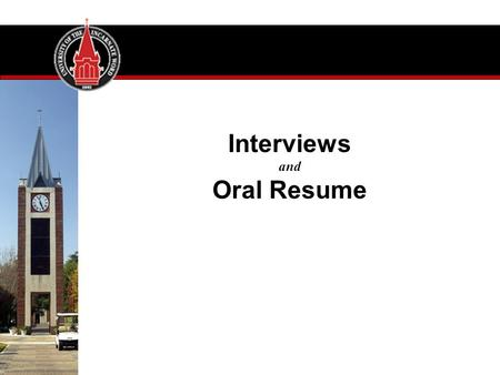 Interviews and Oral Resume. Interviewer's Job: Reduce applicants to a manageable number Your Job: Make sure you are a survivor.