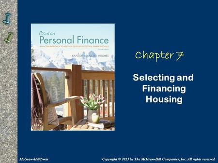 Chapter 7 Selecting and Financing Housing Copyright © 2013 by The McGraw-Hill Companies, Inc. All rights reserved.McGraw-Hill/Irwin.