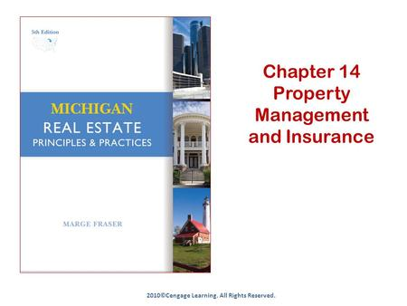 Chapter 14 Property Management and Insurance 2010©Cengage Learning. All Rights Reserved.