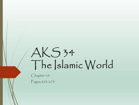 AKS 34 The Islamic World Chapter 10 Pages 263-279.