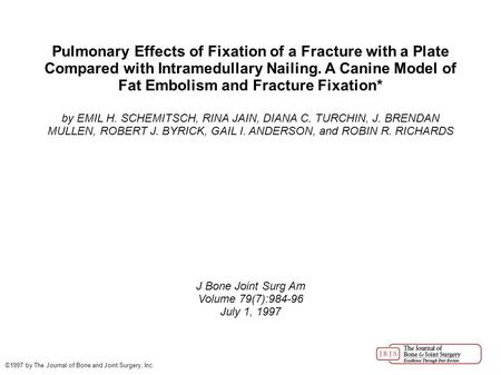 Pulmonary Effects of Fixation of a Fracture with a Plate Compared with Intramedullary Nailing. A Canine Model of Fat Embolism and Fracture Fixation* by.
