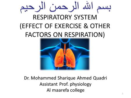 RESPIRATORY SYSTEM (EFFECT OF EXERCISE & OTHER FACTORS ON RESPIRATION) Dr. Mohammed Sharique Ahmed Quadri Assistant Prof. physiology Al maarefa college.
