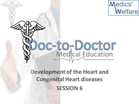 Development of the Heart and Congenital Heart diseases SESSION 6.