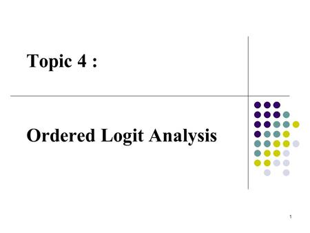 1 Topic 4 : Ordered Logit Analysis. 2 Often we deal with data where the responses are ordered – e.g. : (i) Eyesight tests – bad; average; good (ii) Voting.