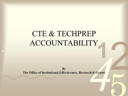 CTE & TECHPREP ACCOUNTABILITY By The Office of Institutional Effectiveness, Research & Grants.