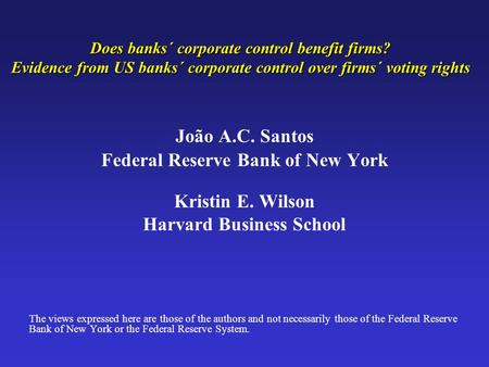 Does banks´ corporate control benefit firms? Evidence from US banks´ corporate control over firms´ voting rights João A.C. Santos Federal Reserve Bank.