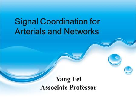 Signal Coordination for Arterials and Networks Yang Fei Associate Professor.
