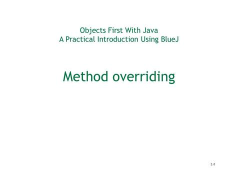Objects First With Java A Practical Introduction Using BlueJ Method overriding 2.0.
