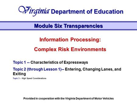 Information Processing: Complex Risk Environments Topic 1 -- Characteristics of Expressways Topic 2 (through Lesson 1)-- Entering, Changing Lanes, and.