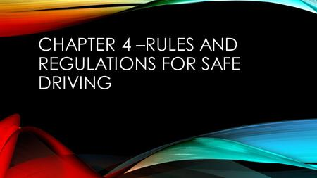 CHAPTER 4 –RULES AND REGULATIONS FOR SAFE DRIVING.