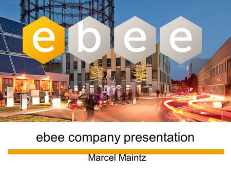 13 ebee company presentation Marcel Maintz. Ebee vision Cost efficient hardware Cost efficient operation Synergies with other infrastructure Goal: Sustainable.