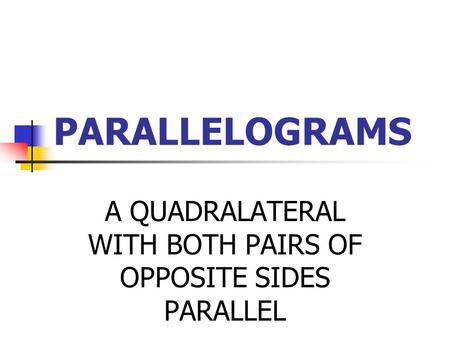PARALLELOGRAMS A QUADRALATERAL WITH BOTH PAIRS OF OPPOSITE SIDES PARALLEL.