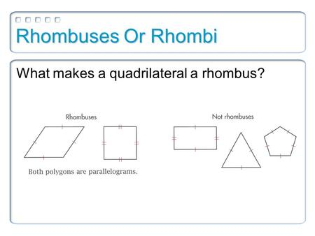 Rhombuses Or Rhombi What makes a quadrilateral a rhombus?