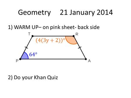 Geometry 21 January 2014 1) WARM UP– on pink sheet- back side 2) Do your Khan Quiz.