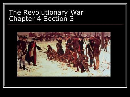 The Revolutionary War Chapter 4 Section 3. Explain the advantages the British held at the start of the war, and the mistakes they made by underestimating.
