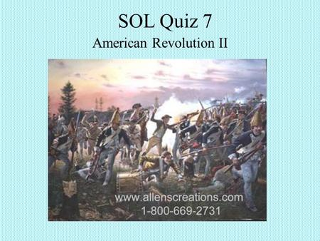 SOL Quiz 7 American Revolution II. 1. Which of the following was a British advantage during the Revolutionary War? a. local support b. experience in wilderness.