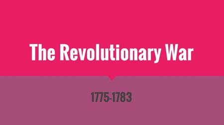 "The Revolutionary War 1775-1783. I said it! ""Join or Die"" - Ben Franklin ""The British are coming! The British are coming!"" - Paul Revere and William Dawes."