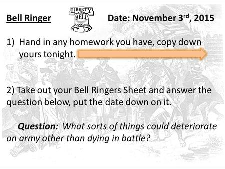 Bell RingerDate: November 3 rd, 2015 1)Hand in any homework you have, copy down yours tonight. 2) Take out your Bell Ringers Sheet and answer the question.