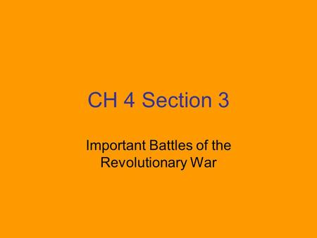 CH 4 Section 3 Important Battles of the Revolutionary War.