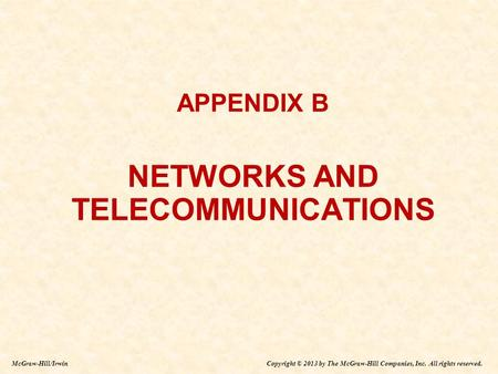 Copyright © 2013 by The McGraw-Hill Companies, Inc. All rights reserved. McGraw-Hill/Irwin APPENDIX B NETWORKS AND TELECOMMUNICATIONS APPENDIX B NETWORKS.