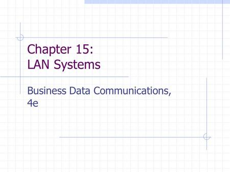 Chapter 15: LAN Systems Business Data Communications, 4e.