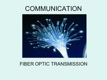 FIBER OPTIC TRANSMISSION