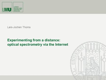 Experimenting from a distance: optical spectrometry via the Internet Lars-Jochen Thoms.