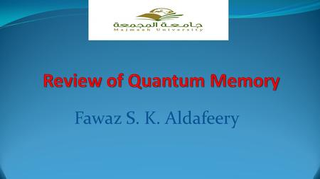 Fawaz S. K. Aldafeery. Introduction Quantum memories are important elements for quantum information processing applications such as quantum networks,