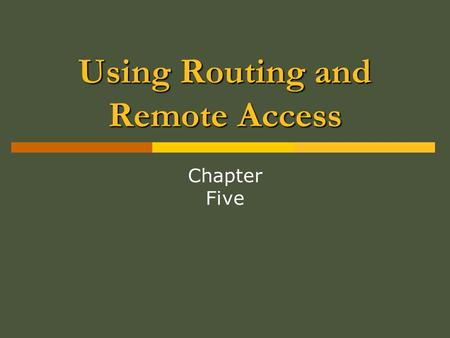 Using Routing and Remote Access Chapter Five. Exam Objectives in this Chapter:  Plan a routing strategy Identify routing protocols to use in a specified.