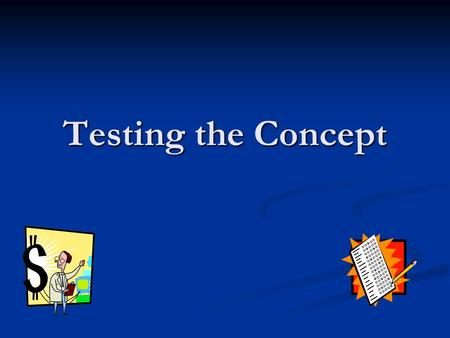 Testing the Concept. Objectives Define and conduct a feasibility analysis Define and conduct a feasibility analysis Create a competition grid Create a.