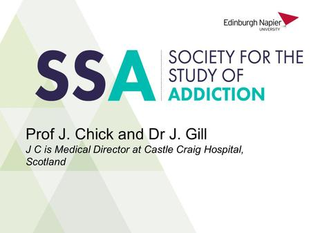 Prof J. Chick and Dr J. Gill J C is Medical Director at Castle Craig Hospital, Scotland.