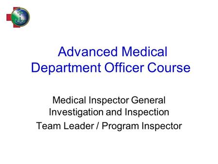 Advanced Medical Department Officer Course Medical Inspector General Investigation and Inspection Team Leader / Program Inspector.