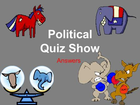 Political Quiz Show Answers. 1.Generally, do you tend to trust or distrust government's ability to solve problems? Trust (0) Distrust (2)