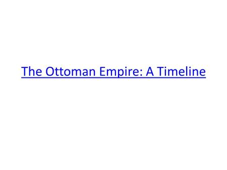 The Ottoman Empire: A Timeline. WWI marks a dramatic division between the 19 th century and the contemporary age losses in the Ottoman Empire were among.