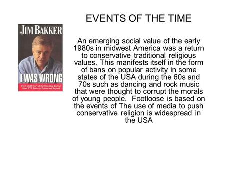 EVENTS OF THE TIME An emerging social value of the early 1980s in midwest America was a return to conservative traditional religious values. This manifests.