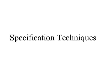 Specification Techniques. System models are abstract descriptions of systems whose requirements are being analyzed Objectives  To explain why specification.