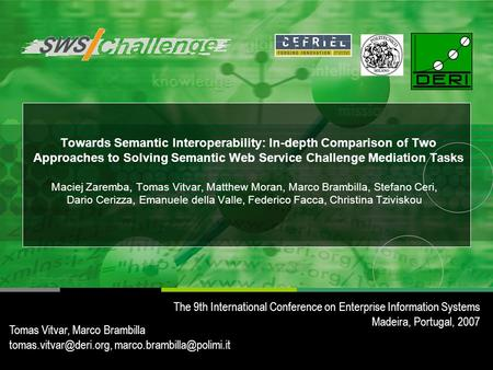 Towards Semantic Interoperability: In-depth Comparison of Two Approaches to Solving Semantic Web Service Challenge Mediation Tasks Tomas Vitvar, Marco.