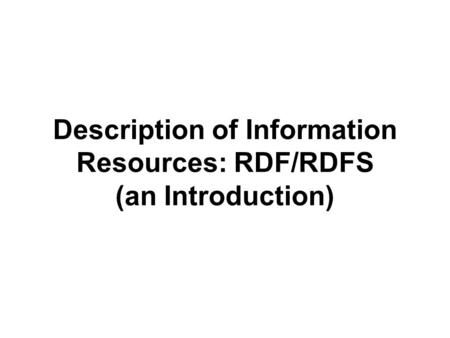 Description of Information Resources: RDF/RDFS (an Introduction)