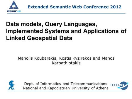 Data models, Query Languages, Implemented Systems and Applications of Linked Geospatial Data Dept. of Informatics and Telecommunications National and Kapodistrian.