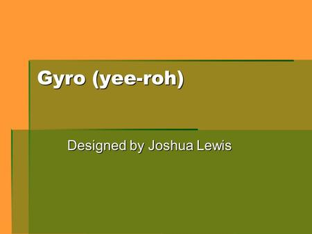 Gyro (yee-roh) Designed by Joshua Lewis. Introduction  Inverted Pendulum  ATMega MicroProcessor  Inertial Measurement Unit  PID Control Algorithm.