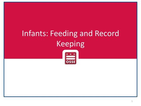 Infants: Feeding and Record Keeping 1. Documentation Overview Infant Food and Formula Notification Form Feeding Records – Infant menus – Individual feeding.