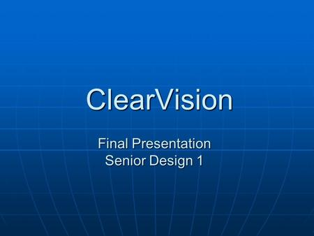 ClearVision Final Presentation Senior Design 1. Team Members Travis Ann Nylin Electrical Engineer System Testing Schematic Data-Logging and Retrieval.