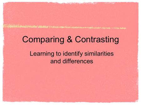 Comparing & Contrasting Learning to identify similarities and differences.