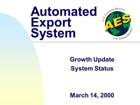 Automated Export System Growth Update System Status March 14, 2000.